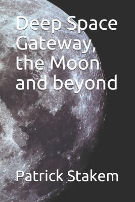 Deep Space Gateway, the Moon and beyond