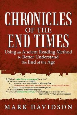Chronicles of the End Times  Using an Ancient Reading Method to Better Understand the End of the Age