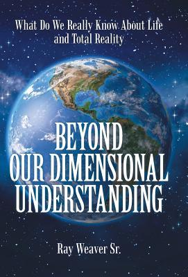 Beyond Our Dimensional Understanding