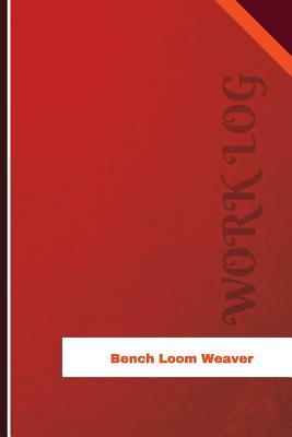 Bench Loom Weaver Work Log  Work Journal, Work Diary, Log - 126 Pages, 6 X 9 Inches