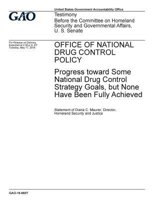 Office of National Drug Control Policy, Progress Toward Some National Drug Control Strategy Goals, But None Have Been Fully Achieved: Testimony Before the Committee on Homeland Security and Governmental Affairs, U.S. Senate