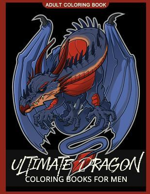 Ultimate Dragon Coloring Books for Men : Coloring Pages for Adults