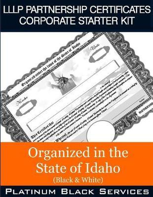 Lllp Partnership Certificates Corporate Starter Kit  Organized in the State of Idaho (Black & White)