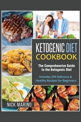 Ketogenic Diet Cookbook : The Comprehensive Guide to the Ketogenic Diet - Includes 299 Delicious & Healthy Recipes for Beginners