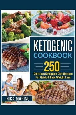 Ketogenic Cookbook : 250 Delicious Ketogenic Diet Recipes for Quick & Easy Weight Loss – Nick Marino