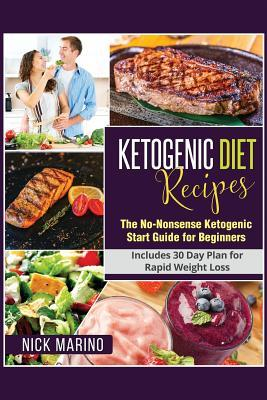 Ketogenic Diet Recipes : The No-Nonsense Ketogenic Start Guide for Beginners - Includes 151 Recipes for Rapid Weight Loss