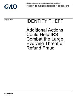 Identity Theft, Additional Actions Could Help IRS Combat the Large, Evolving Threat of Refund Fraud: Report to Congressional Requesters.