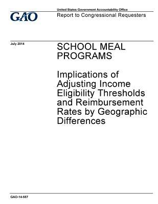 School Meal Programs, Implications of Adjusting Income Eligibility Thresholds and Reimbursement Rates by Geographic Differences: Report to Congressional Requesters.