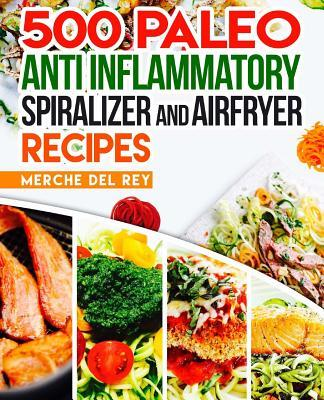 500 Paleo Anti Inflammatory Spiralizer and Air Fryer Recipes