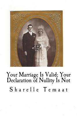 Your Marriage Is Valid; Your Declaration of Nullity Is Not