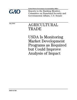 Agricultural Trade: USDA Is Monitoring Market Development Programs as Required But Could Improve Analysis of Impact: Report to the Ranking Member, Committee on Homeland Security and Governmental Affairs, U.S. Senate.