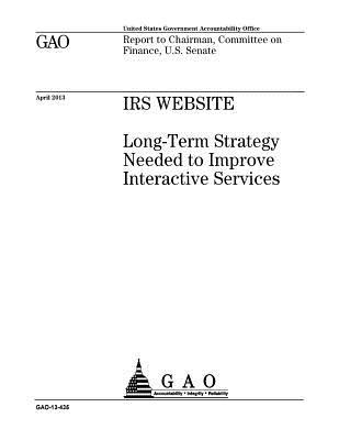 IRS Website: Long-Term Strategy Needed to Improve Interactive Services: Report to Chairman, Committee on Finance, U.S. Senate.