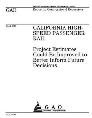 California High-Speed Passenger Rail: Project Estimates Could Be Improved to Better Inform Future Decisions: Report to Congressional Requesters.