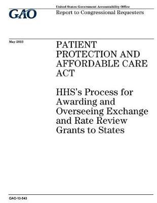Patient Protection and Affordable Care ACT: Hhss Process for Awarding and Overseeing Exchange and Rate Review Grants to States: Report to Congressional Requesters.