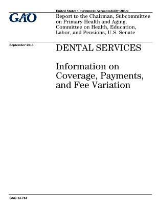Dental Services: Information on Coverage, Payments, and Fee Variation: Report to the Chairman, Subcommittee on Primary Health and Aging, Committee on Health, Education, Labor, and Pensions, U.S. Senate.