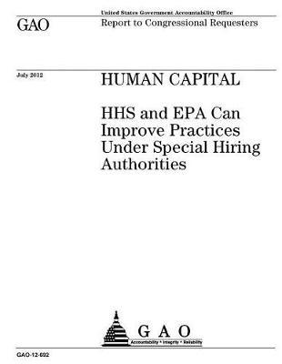 Human Capital: HHS and EPA Can Improve Practices Under Special Hiring Authorities: Report to Congressional Requesters.
