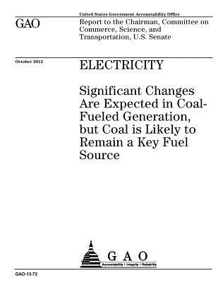 Electricity: Significant Changes Are Expected in Coal-Fueled Generation, But Coal Is Likely to Remain a Key Fuel Source: Report to the Chairman, Committee on Commerce, Science, and Transportation, U.S. Senate.