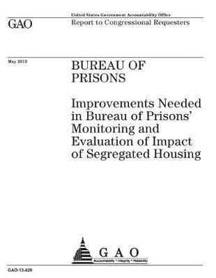 Bureau of Prisons: Improvements Needed in Bureau of Prisons Monitoring and Evaluation of Impact of Segregated Housing: Report to Congressional Requesters.