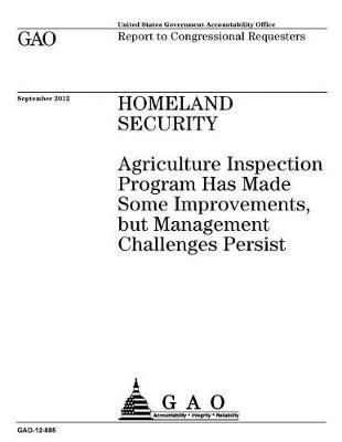 Homeland Security  Agriculture Inspection Program Has Made Some Improvements, But Management Challenges Persist Report to Congressional Requesters.