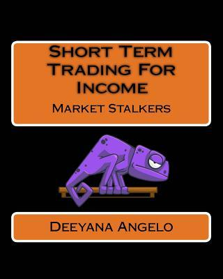 Market Stalkers: Short Term Trading for Income