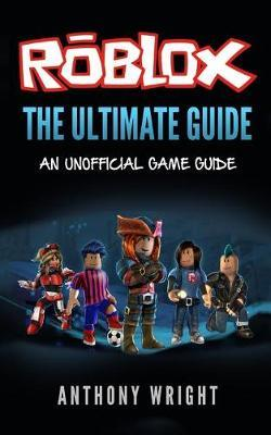 Roblox Ultimate Guide Collection The Ultimate Guide Anthony Wright 9781974408665