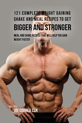 121 Complete Weight Gaining Shake and Meal Recipes to Get Bigger and Stronger  Meal and Shake Recipes That Will Help You Gain Weight Faster