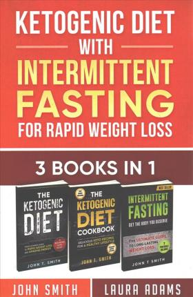 Ketogenic Diet with Intermittent Fasting for Rapid Weight Loss  3 Books in 1 Bundle 100+ Delicious Low-Carb Recipes for Amazing Energy