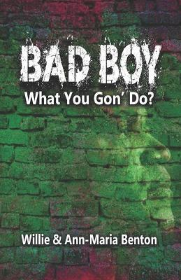 Bad Boy What You Gon' Do?