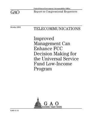 Telecommunications  Improved Management Can Enhance FCC Decision Making for the Universal Service Fund Low-Income Program Report to Congressional Requesters.