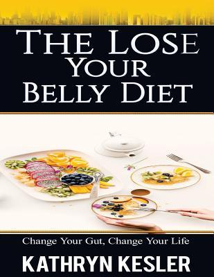 The Lose Your Belly Diet : Change Your Gut, Change Your Life – Kathryn Kesler