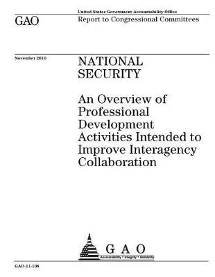 National Security  An Overview of Professional Development Activities Intended to Improve Interagency Collaboration Report to Congressional Committees.