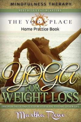 Yoga for Weight Loss : Mindfulness Therapy & Home Practice Book: How to Lose Weight Fast, Fastest Way to Lose Weight, Healthy Living, Yoga Poses, Teaching Yoga