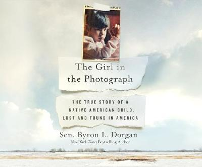 The Girl in the Photograph  The True Story of a Native American Child, Lost and Found in America