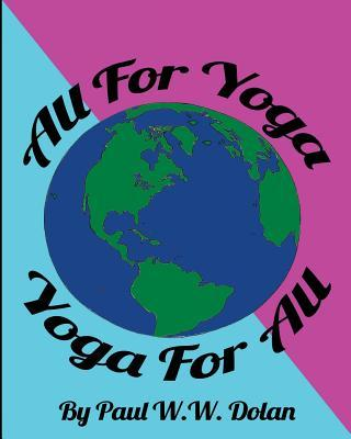 All for Yoga, Yoga for All : All for Yoga Yoga for All