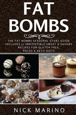 Fat Bombs : The Fat Bombs Seasonal Start Guide – Includes 57 Irresistible Sweet & Savory Recipes for Gluten Free, Paleo & Keto Diets – Nick Marino