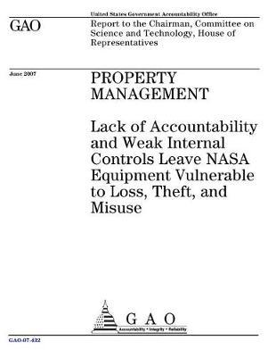 Property Management  Lack of Accountability and Weak Internal Controls Leave NASA Equipment Vulnerable to Loss, Theft, and Misuse
