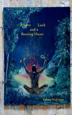 Prayer, Luck, and a Beating Heart