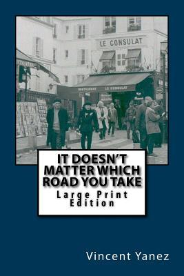 It Doesn't Matter Which Road You Take - Large Print Edition  A European Travel Story