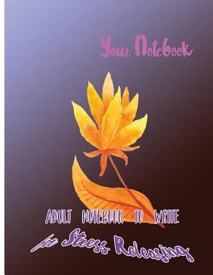 Your Notebook  Adult Notebook to Write for Stress Releasing
