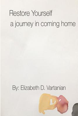 Restore Yourself : A Journey in Coming Home