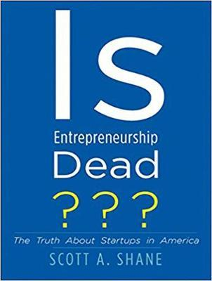 Is Entrepreneurship Dead?  The Truth About Startups in America