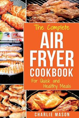 Air Fryer Cookbook : For Quick and Healthy Meals – Charlie Mason