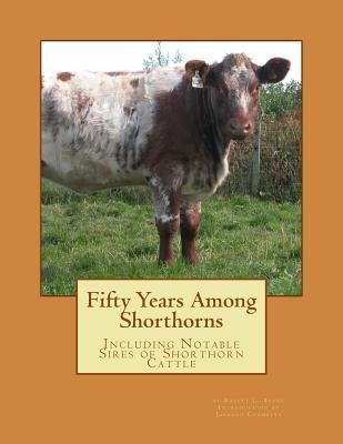 Fifty Years Among Shorthorns : Including Notable Sires of Shorthorn Cattle
