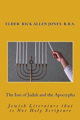 The Ism of Judah and the Apocrypha : A Look Into Jewish Literature Not Holy Scripture
