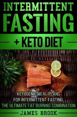Intermittent Fasting + Keto Diet : James Brook : 9781978114951