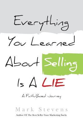 Everything You Learned about Selling Is a Lie  A Faith Based Journey