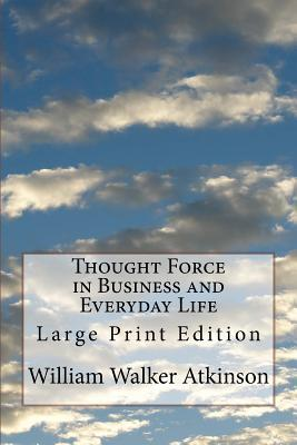 Thought Force in Business and Everyday Life  Large Print Edition