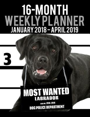 2018-2019 Weekly Planner - Most Wanted Labrador  Daily Diary Monthly Yearly Calendar Large 8.5 X 11 Schedule Journal Organizer