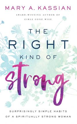 The Right Kind of Strong  Surprisingly Simple Habits of a Spiritually Strong Woman