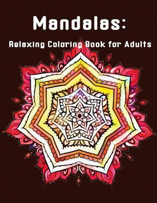 Mandalas  Relaxing Coloring Book for Adults Unique Mandala Designs and Stress Relieving Patterns for Adult Relaxation and Happiness